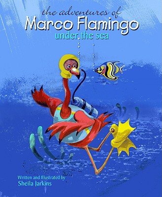 The Adventures of Marco Flamingo Under the Sea By Jarkins, Sheila